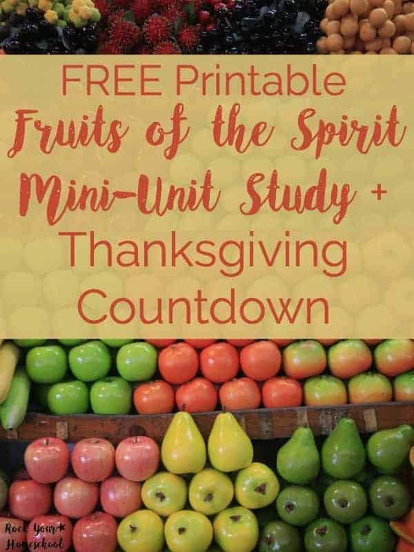 Get your free printable Fruits of the Spirit Mini-Unit Study + Thanksgiving countdown.