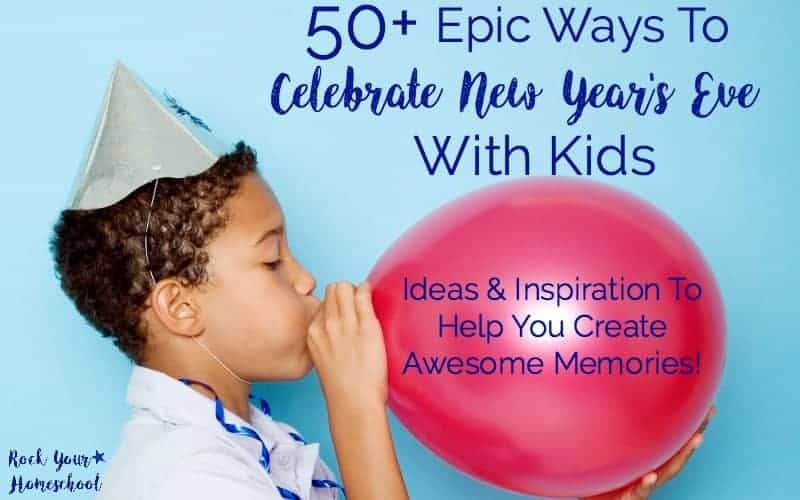 Want to rock this New Year's Eve with kids? Check out these 50+ Epic Ways to have a blast & make precious memories.
