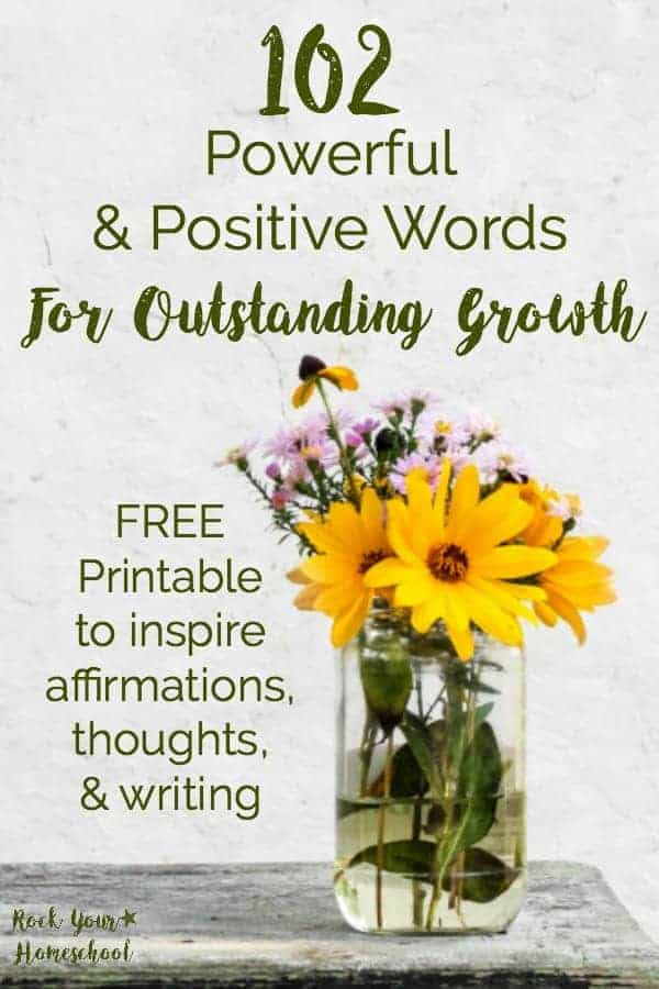 Words have power. Positive words have even more power. Get this FREE printable 102 Powerful & Positive Words for outstanding growth. Use them to electrify your affirmations, thoughts, writing, & more!